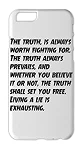 The truth, is always worth fighting for. The truth always Iphone 6 plastic case