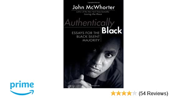 authentically black essays for the black silent majority john  authentically black essays for the black silent majority john mcwhorter   amazoncom books