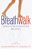 Breathwalk: Breathing Your Way to a Revitalized Body, Mind and Spirit