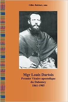 Mgr Louis Dartois: Premier Vicaire apostolique du Dahomey (1861-1905) (SMA Publications)