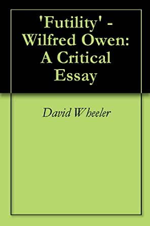 critical essay on wilfred owen Critical analysis of wilfred owen's dulce et decorum est in this essay i will be evaluating two poems dulce et decorum est and the charge of the light brigade.