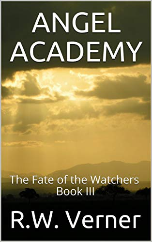 Angel Academy: The Fate of the Watchers Book III