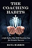 img - for The Coaching Habits: 7 Life Rules That Will Position You for Greater Success book / textbook / text book