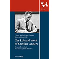 The Life and Work of Gunther Anders: Emigre, Iconoclast, Philosopher, Man of Letters
