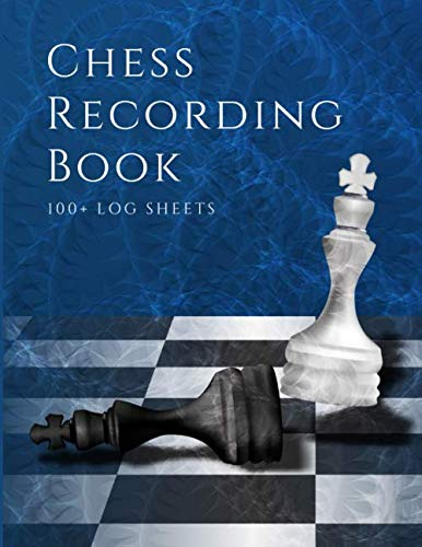 Chess Recording Book - Chess Match Log Book: Chess Scoresheet Journal To Record Your Games & Moves; Write Analysis For Key Moves; Log Winning Moves ... Game Lovers; Chess Record Book Log Sheets