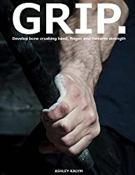 GRIP - Develop bone crushing hand, finger, and forearm strength (English Edition)