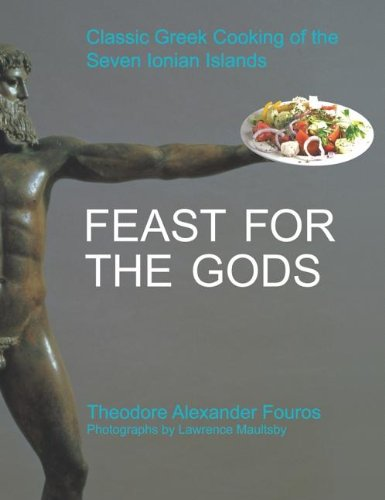 Feast for the Gods: Classic Greek Cooking of the Seven Ionian Islands by Theodore Alexander Fouros