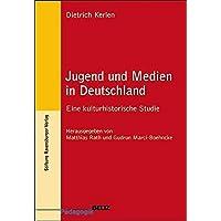 Jugend und Medien in Deutschland: Eine kulturhistorische Studie (Beltz Pädagogik)