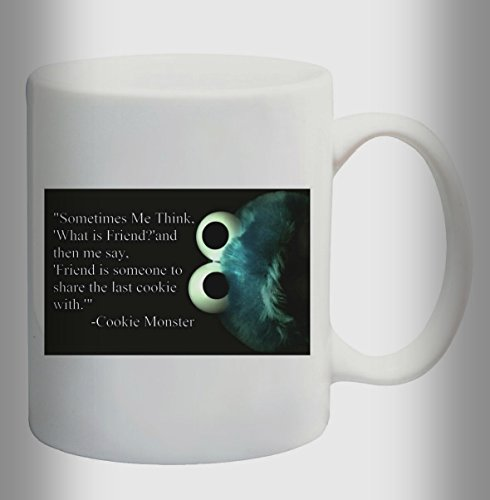"""""""SOMETIMES ME THINK, WHAT IS FRIEND? AND THEN ME SAY, FRIEND IS SOMEONE TO SHARE LAST COOKIE WITH"""" - COOKIE MONSTER Mug Cup - 11 ounces"""