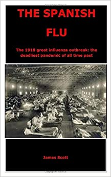 Book's Cover of THE SPANISH FLU: The 1918 great influenza outbreak: the deadliest pandemic of all time past (Inglés) Tapa blanda – 12 mayo 2020