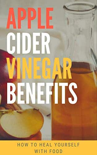 Apple Cider Vinegar Benefits: How to Heal Yourself With Food