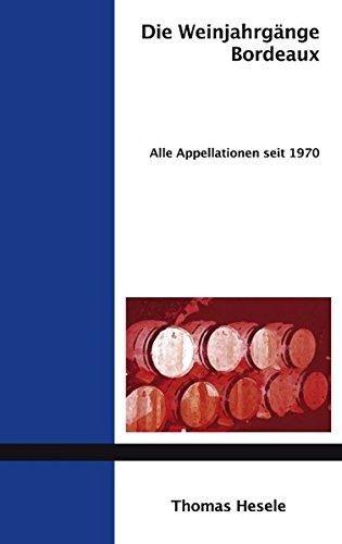 Die Weinjahrgänge Bordeaux: Alle Appellationen seit 1970