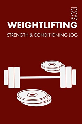 Weightlifting Strength and Conditioning Log: Daily Weightlifting Training Workout Journal and Fitness Diary For Weightlifter and Coach – Notebook
