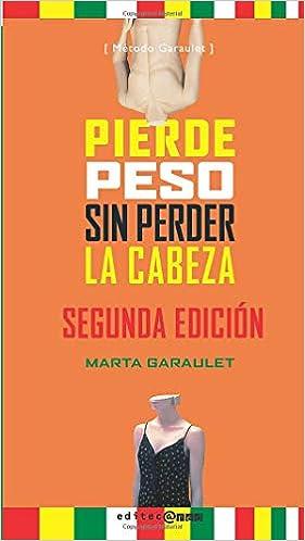 Pierde Peso Sin Perder La Cabeza: Amazon.es: Marta Garaulet: Libros
