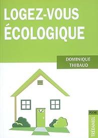 Logez-vous Ecologique par Dominique Thibaud