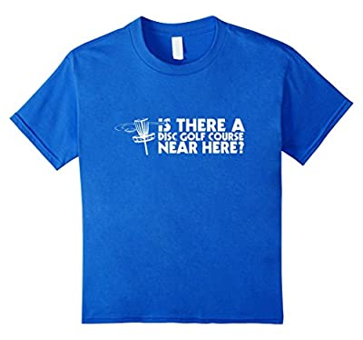 IS THERE A DISC GOLF COURSE NEAR HERE? Funny T-Shirt