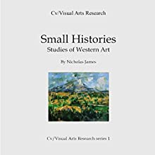 Small Histories: Studies of Western Art: CV/Visual Arts Research, Book 1 Audiobook by Nicholas James Narrated by Dana Brewer Harris