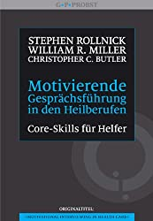Motivierende Gesprächsführung in den Heilberufen: Core Skills für Helfer