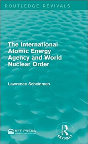 The International Atomic Energy Agency and World Nuclear Order (Routledge Revivals)