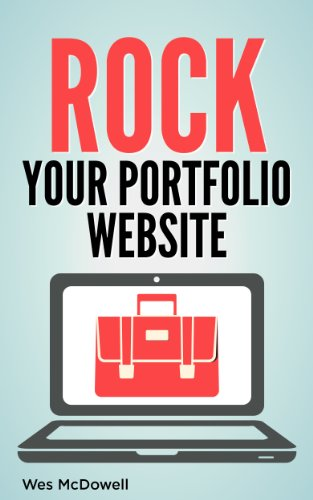 Rock Your Portfolio Website: Pro-tips for Graphic Designers, Web Designers, Photographers & Other Creative Experts