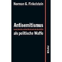 Antisemitismus als politische Waffe: Israel, Amerika und der Mißbrauch der Geschichte (German Edition)
