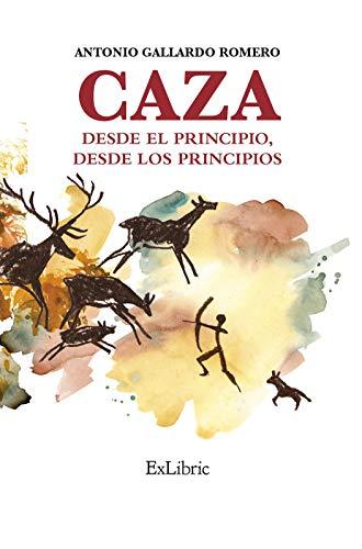 Caza. Desde El Principio, Desde Los Principios por Antonio Gallardo Romero