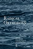 img - for Radical Orthodoxy: A New Theology (Routledge Radical Orthodoxy) book / textbook / text book