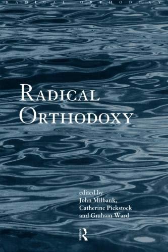 Radical Orthodoxy: A New Theology (Routledge Radical Orthodoxy)