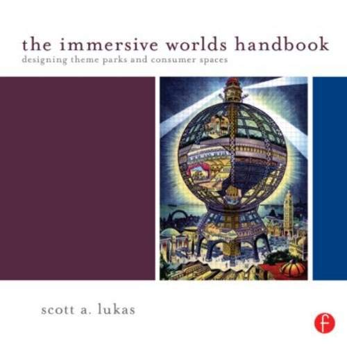 The Immersive Worlds Handbook: Designing Theme Parks and Consumer Spaces Scott Lukas
