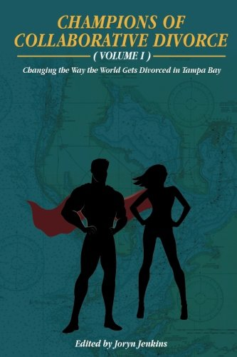 Books : Champions of Collaborative Divorce: Changing the Way the World Gets Divorced in Tampa Bay (Volume 1)