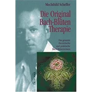 Die Original Bach-Blütentherapie: Das gesamte theoretische und praktische Bach-Blütenwissen
