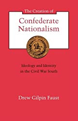 The Creation of Confederate Nationalism: Ideology and Identity in the Civil War South (The Walter Lynwood Fleming Lectures in Southern History)