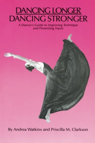 Dancing Longer, Dancing Stronger: A Dancer's Guide to Improving Technique and Preventing ()