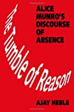 The Tumble of Reason : Alice Munro's Discourse of Absence, Heble, Ajay, 0802006175