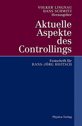 Aktuelle Aspekte des Controllings: Festschrift für Hans-Jörg Hoitsch (German Edition)
