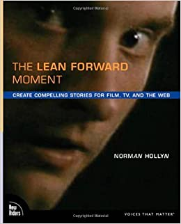 Book The Lean Forward Moment: Create Compelling Stories for Film, TV, and the Web: Telling Better Stories in Film and Video (Voices That Matter)