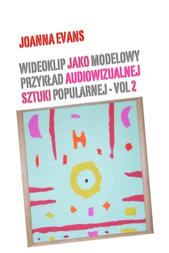 Music Videos As Audiovisual Art - Vol 2: Music Videos in The World Of Popular Culture (Volume 2) (Polish Edition)
