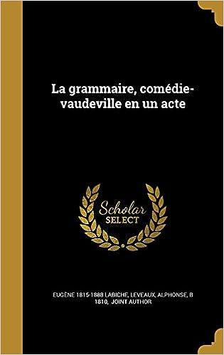 La grammaire, comédie-vaudeville en un acte