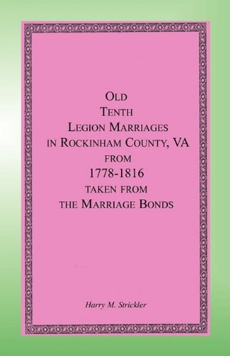 Old Tenth Legion Marriages in Rockingham County, Virginia from 1778-1816 taken from the Marriage Bonds ()