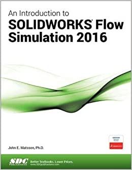 An introduction to solidworks flow simulation 2016 john matsson an introduction to solidworks flow simulation 2016 john matsson 9781630570101 amazon books fandeluxe Choice Image