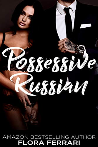 Possessive Russian: An Older Man Younger Woman Romance (A Man Who Knows What He Wants Book 79)