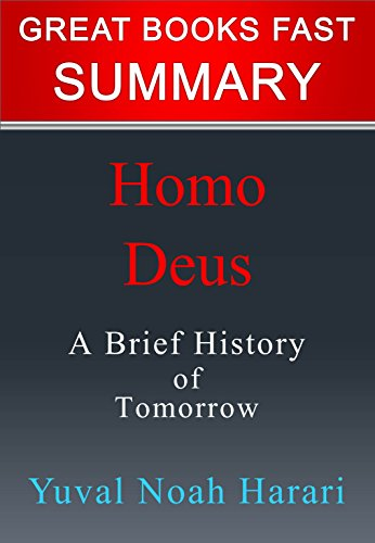 Summary: Homo Deus by Yuval Noah Harari (Great Books Fast)