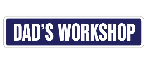 DAD'S WORKSHOP Street Sign dad dads wood shop garage | Indoor/Outdoor |  18