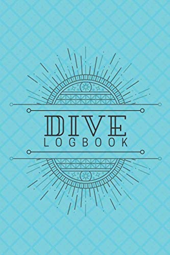 Dive Logbook: Scuba Diving Logbook, Journal for Logging Dives, Notebook Planner for Beginners, Intermediate and Professionals, Gifts for Divers, ... Graduation and 110 (Scuba Diving Journal)