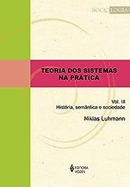 Teoria dos sistemas na prática vol. III: História, semântica e sociedade