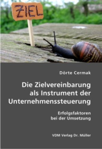 Die Zielvereinbarung als Instrument der Unternehmenssteuerung: Erfolgsfaktoren bei der Umsetzung Broschiert – November 2006 Dörte Cermak VDM Verlag Dr. Müller 386550597X Betriebswirtschaft