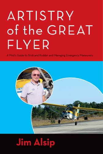 Artistry of the Great Flyer: A Pilot's Guide to Stick and Rudder and Managing Emergency -