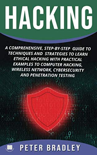 Hacking: A Comprehensive, Step-By-Step   Guide to Techniques and  Strategies to Learn Ethical Hacking With Practical Examples to Computer Hacking, Wireless Network, Cybersecurity and Penetration Test (Hacking With Kali Practical Penetration Testing Techniques)