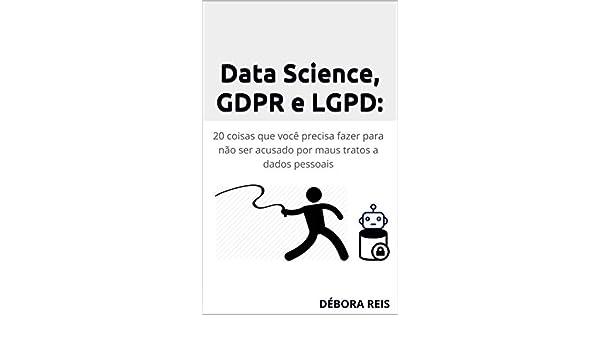 Data Science, GDPR e LGPD: 20 coisas que você precisa fazer ...