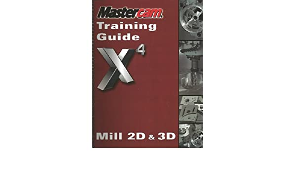mastercam training guide x4 mill 2d 3d mastercam x4training guide rh amazon com Mastercam X4 Dersleri Mastercam Software